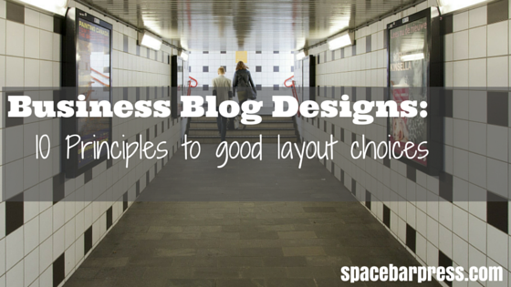 10 principles to creating the right business blog layout - Julia Borgini @ spacebarpress.com