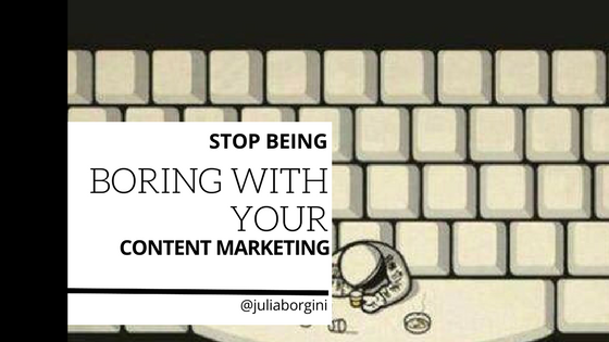 Stop Being Boring with Your Tech Content Marketing