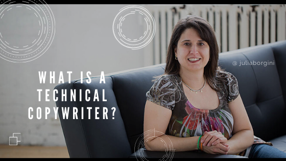 Julia Borgini is a technical copywriter & explains what it is.